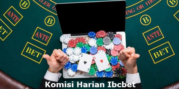 bonus komisi harian judi online Ibcbet